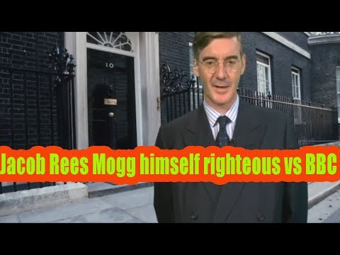Jacob Rees Mogg himself righteous vs BBC