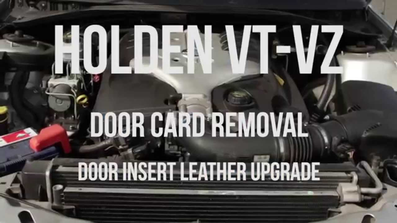 Holden Vt Vz Door Card Removal And Upgrade Youtube