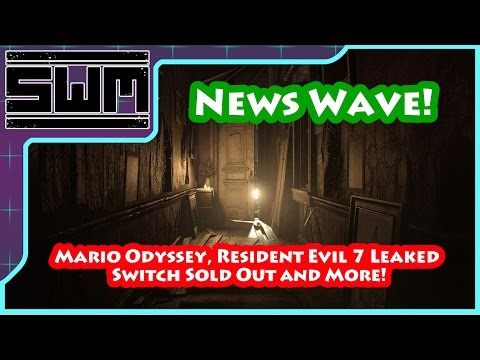 News Wave! – Mario Odyssey, Resident Evil 7 Leaked, Switch Sold Out and More!