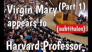 Virgin Mary appears to Harvard Professor Part 1 (Subtítulos -Jewish Convert to Catholic) thumbnail