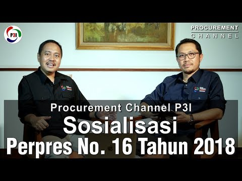Procurement Channel : P3I Sosialisasi Peraturan Presiden No 16 Tahun 2018
