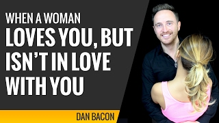 When a Woman Loves You, But Isn't in Love With You