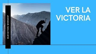 Download Ver La Victoria - See A Victory - Elevation Worship - En Español - Letra Mp3 and Videos