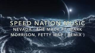Nevada - The Mack ft. Mark Morrison, Fetty Wap ( Speed Nation Music Remix )