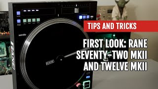 First Look: RANE TWELVE MK2 and SEVENTY-TWO MKII | Tips and Tricks