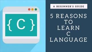5 Reasons To Learn C Language