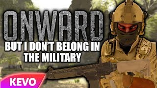 Onward VR but I don't belong in the military