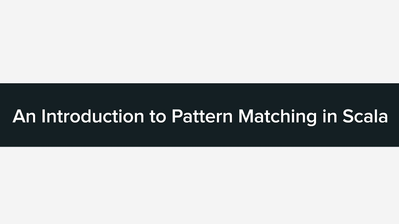 An Introduction to Pattern Matching in Scala