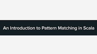 An Intro to Pattern Matching in Scala