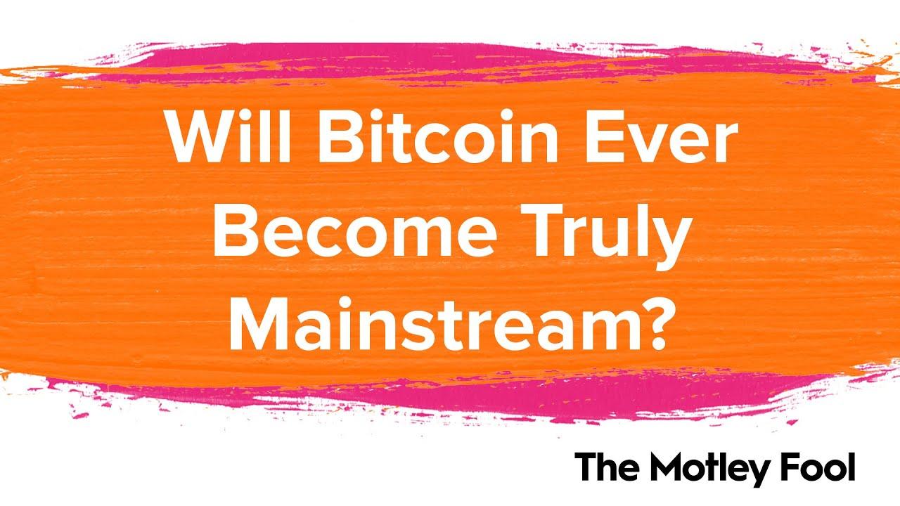 bitcoinul va deveni mainstream)