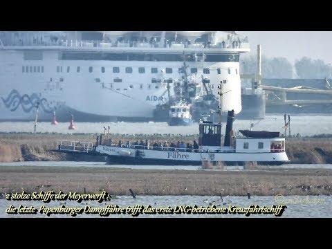 ex Dampffähre BJ 1926 trifft LNG cruiseliner AIDAnova  BJ 2018 Schiffe der Meyerwerft Papenburg