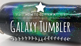 How to Glitter a Galaxy Tumbler