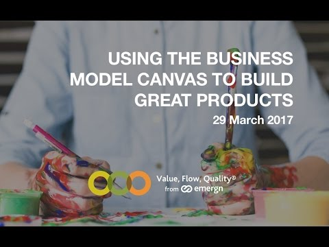 Using the Business Model Canvas To Build Great Products and Services