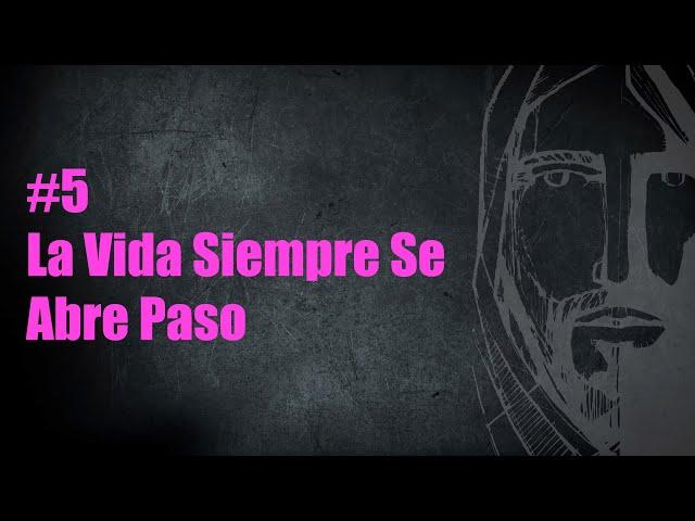 #5. La vida siempre se abre paso | Pr. Benigno Sañudo