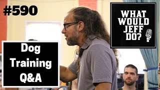 Dog Training - Dog Reactive Dog - Fearful Dogs - What Would Jeff Do? Q&A  Ep.590 (2019)