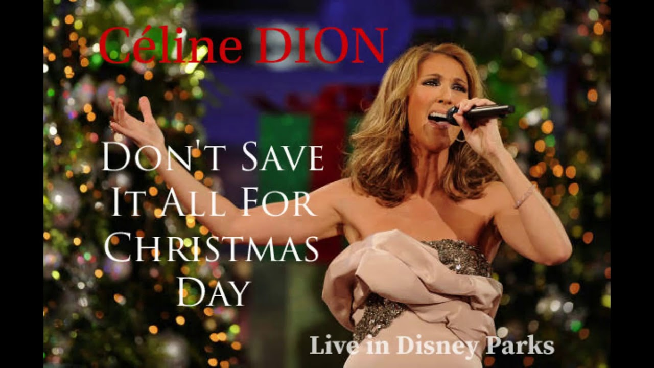 Céline DION: Don't Save It All For Christmas Day  Live in Disney Parks - YouTube