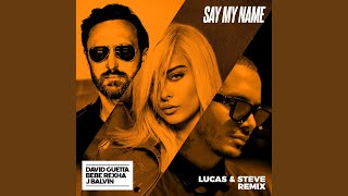 Say My Name (feat. Bebe Rexha & J Balvin) (Lucas & Steve Remix)