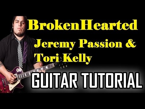 BrokenHearted - Jeremy Passion Tori Kelly *GUITAR TUTORIAL*