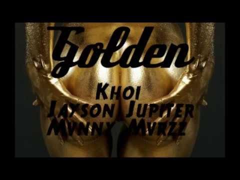 Khoi & Jayson Jupiter & MVNNY MVRZZ - Golden