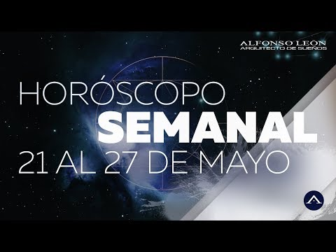 HORÓSCOPO SEMANAL | 21 AL 27 DE MAYO | ALFONSO LEÓN ARQUITECTO DE SUEÑOS