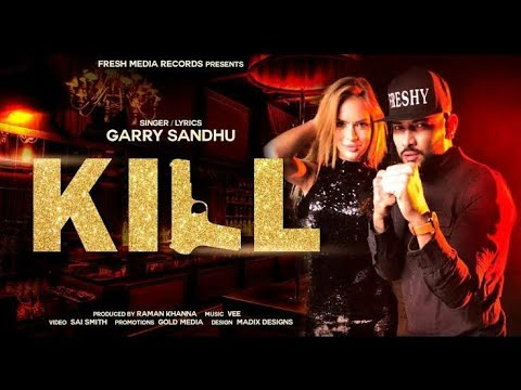 Kill (full remix)  Garry Sandhu    Latest...