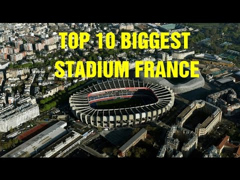 Top 10 Biggest Stadium in France