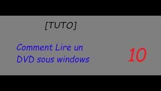 [TUTO] Comment lire un DVD sous windows 10