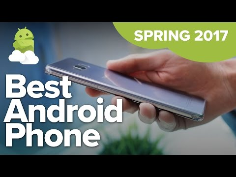 Best Android Phone - Spring 2017!