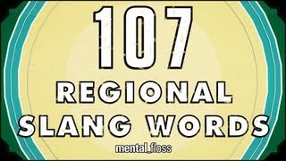 Repeat youtube video 107 Regional Slang Words - mental_floss on YouTube (Ep. 25)