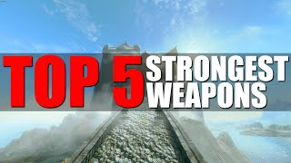 TOP 5 STRONGEST WEAPONS IN SKYRIM!