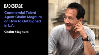 Commercial Talent Agent Chaim Magnum On How To Get Signed In L.a.