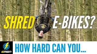 How Hard Can You Shred An E-Bike?