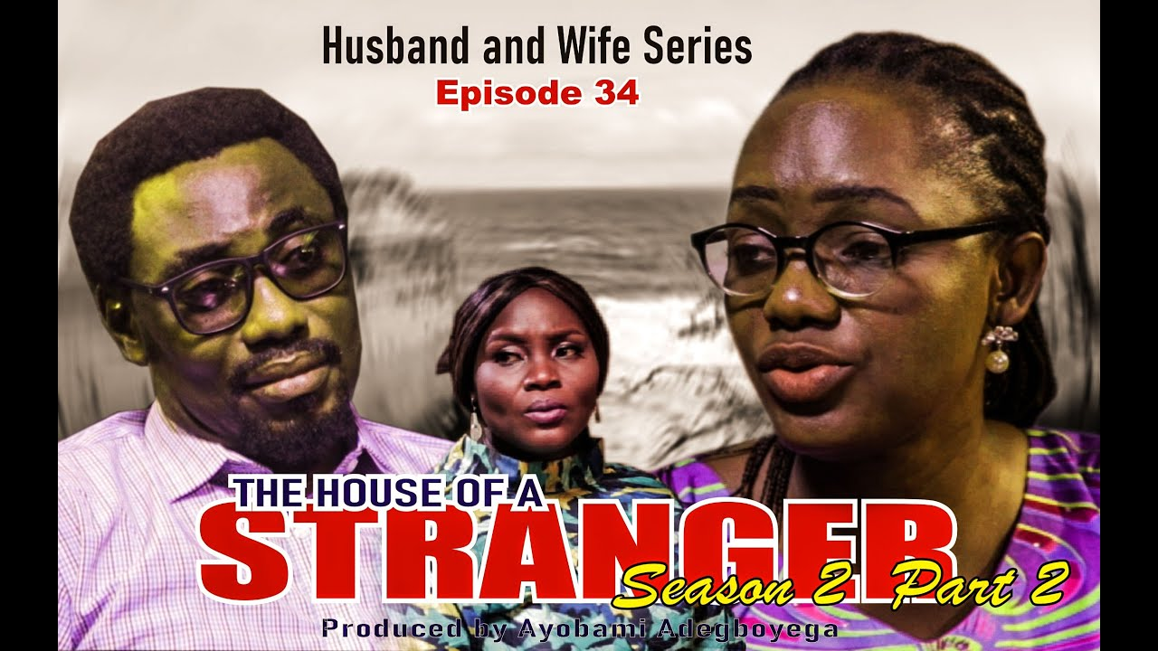 Download THE HOUSE OF A STRANGER Season 2 Part 2 = Husband and Wife Series = Episode 34