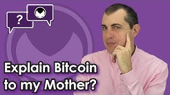 Bitcoin Q&A: Explain Bitcoin to my mother?