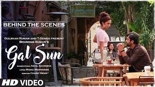 Making Of Gal Sun Video Song | Akhil Sachdeva | Manoj Muntashir | T-Series