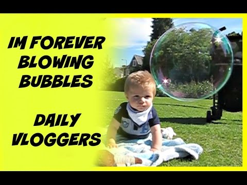 Im forever blowing bubbles : Daily Vloggers