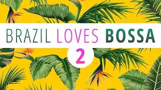 Download Brazil Loves Bossa 2 - 3 Hours Mix of All Time Greatest Hits in Bossa Nova