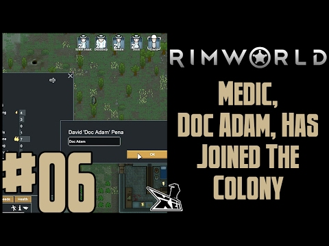Let's Play RimWorld #06 (Blind)   Medic, Doc Adam, Has Joined the Colony!