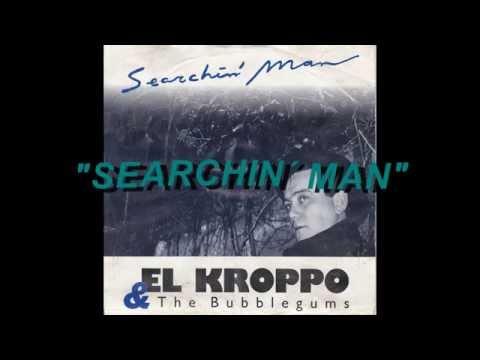 El Kroppo & The Bubblegums - Searchin´ Man [1989][Full 7´´][HQ]