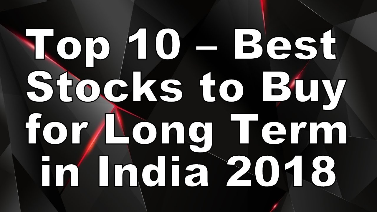 Best Long Term Stocks 2019 Top 10 – Best Stocks to Buy for Long Term in India 2018 2019   YouTube