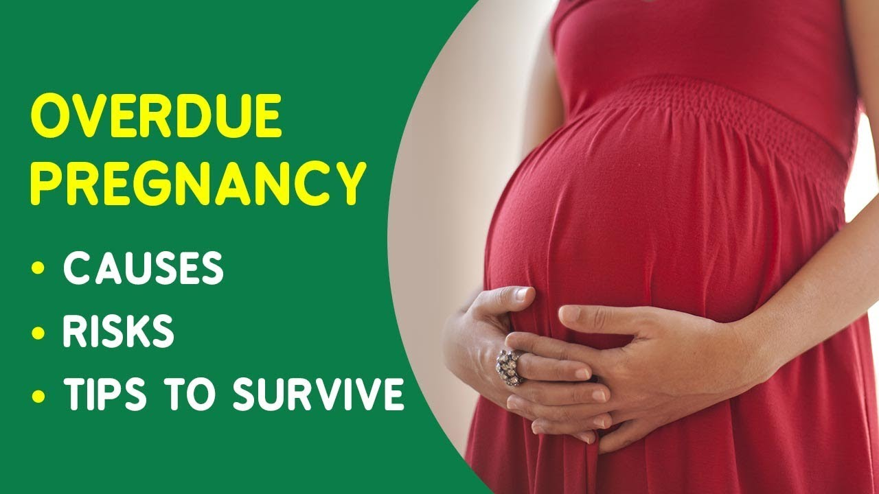 Overdue Pregnancy - What To Do When Baby is Delivered Late