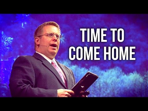 """Time To Come Home"" – Pastor Raymond Woodward"