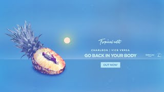 Charleon & Vice Versa - Go Back In Your Body (Tropical Edit)