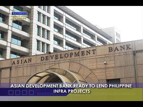 Asian Development Bank Ready To Lend Philippine Infra Projects   Bizwatch