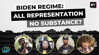 Biden Regime: All Representation, No Substance?