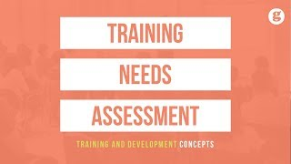 Let's take a look at training needs assessment. assessment is important because manager or other client asking for (which focuses on closing...