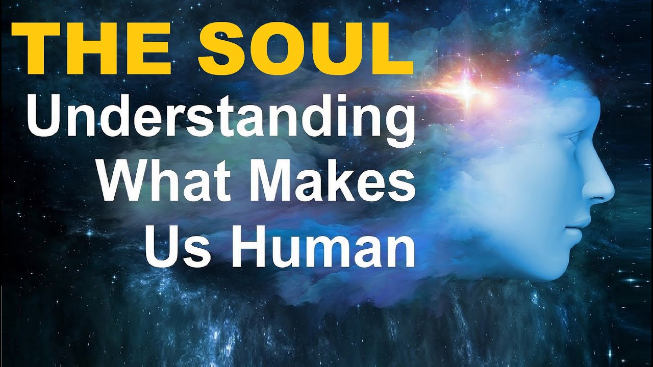 THE SOUL: Understanding What Makes Us Human – Life after Death, Out of Body & Near Death Experience