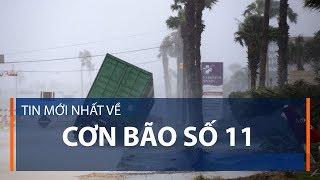 Tin mới nhất về cơn bão số 11 | VTC1