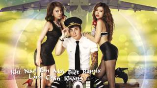 khi nao em moi biet remix - lam chan khang audio official