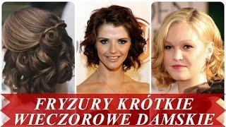 Modne fryzury krótkie wieczorowe damskie